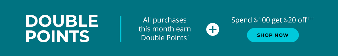 2x Points! $20 OFF $100!